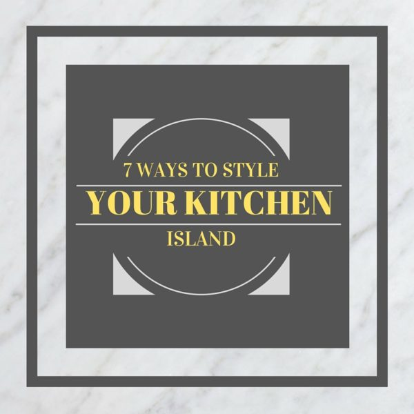 7 Ways to style your kitchen island